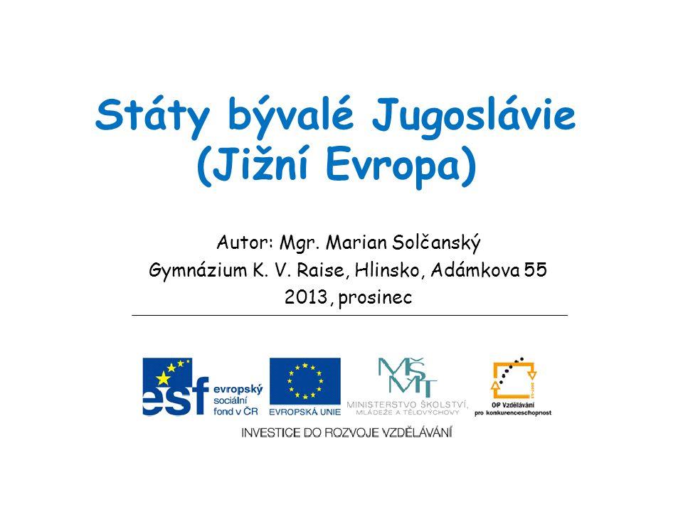 Státy bývalé Jugoslávie (Jižní Evropa) Autor: Mgr. Marian Solčanský Gymnázium K. V. Raise, Hlinsko, Adámkova 55 2013, prosinec