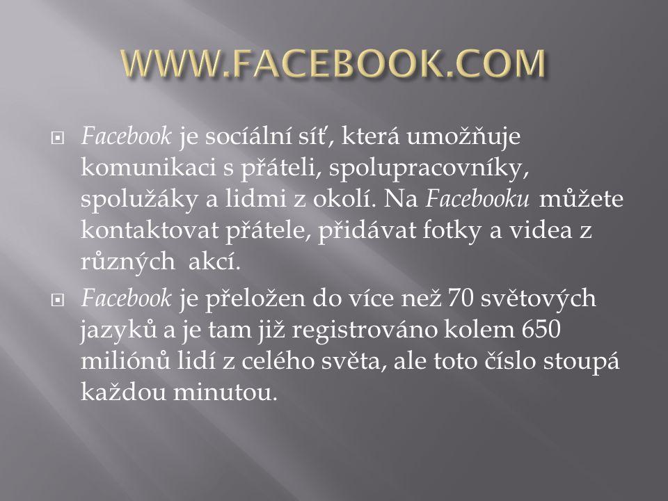  Facebook je socíální síť, která umožňuje komunikaci s přáteli, spolupracovníky, spolužáky a lidmi z okolí. Na Facebooku můžete kontaktovat přátele,