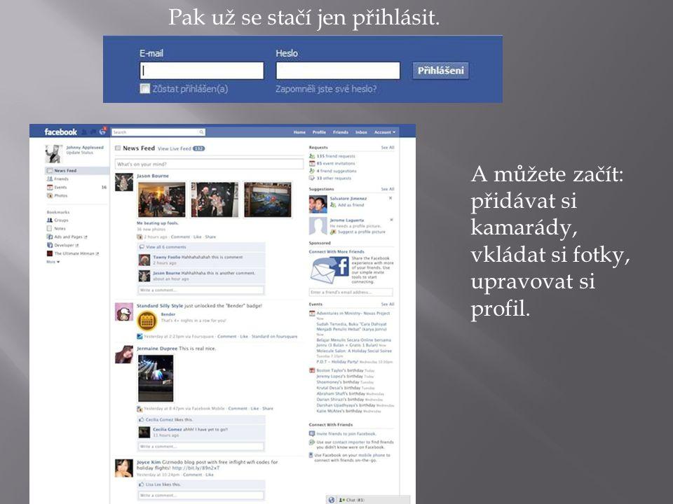 Pak už se stačí jen přihlásit. A můžete začít: přidávat si kamarády, vkládat si fotky, upravovat si profil.
