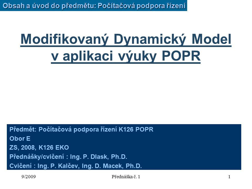 9/2009Přednáška č. 11 Modifikovaný Dynamický Model v aplikaci výuky POPR Předmět: Počítačová podpora řízení K126 POPR Obor E ZS, 2008, K126 EKO Předná