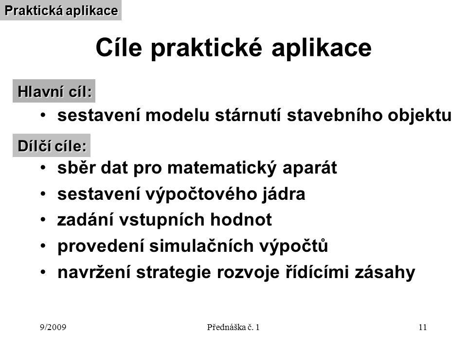 9/2009Přednáška č. 111 Cíle praktické aplikace sestavení modelu stárnutí stavebního objektu sběr dat pro matematický aparát sestavení výpočtového jádr