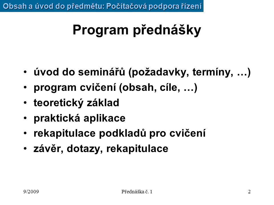 9/2009Přednáška č. 12 Program přednášky úvod do seminářů (požadavky, termíny, …) program cvičení (obsah, cíle, …) teoretický základ praktická aplikace