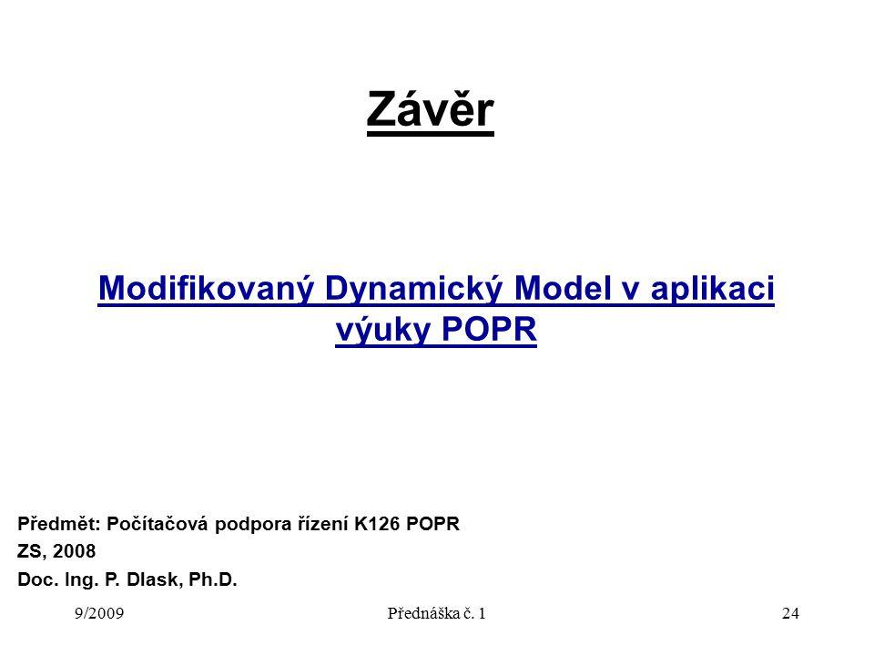 9/2009Přednáška č. 124 Závěr Modifikovaný Dynamický Model v aplikaci výuky POPR Předmět: Počítačová podpora řízení K126 POPR ZS, 2008 Doc. Ing. P. Dla