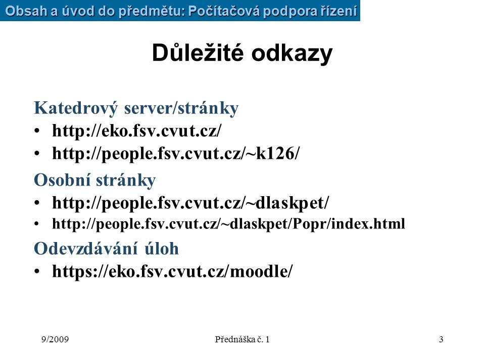 9/2009Přednáška č. 13 Důležité odkazy Katedrový server/stránky http://eko.fsv.cvut.cz/ http://people.fsv.cvut.cz/~k126/ Osobní stránky http://people.f