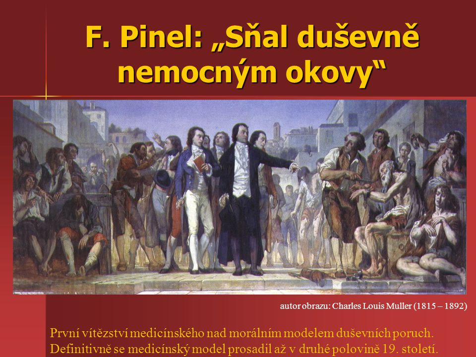 """F. Pinel: """"Sňal duševně nemocným okovy"""" autor obrazu: Charles Louis Muller (1815 – 1892) První vítězství medicínského nad morálním modelem duševních p"""