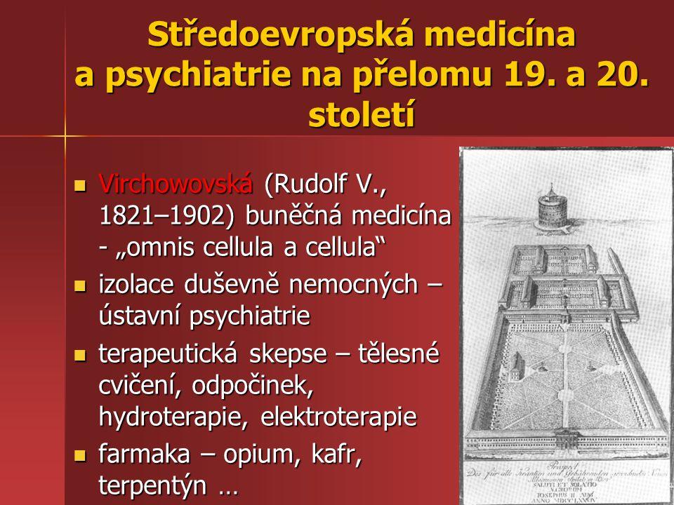 """Středoevropská medicína a psychiatrie na přelomu 19. a 20. století Virchowovská (Rudolf V., 1821–1902) buněčná medicína - """"omnis cellula a cellula"""" Vi"""