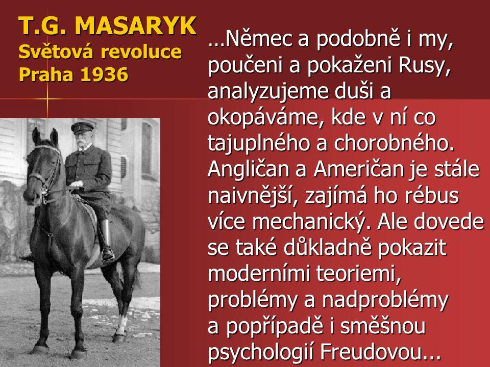 T.G. MASARYK Světová revoluce Praha 1936 …Němec a podobně i my, poučeni a pokaženi Rusy, analyzujeme duši a okopáváme, kde v ní co tajuplného a chorob