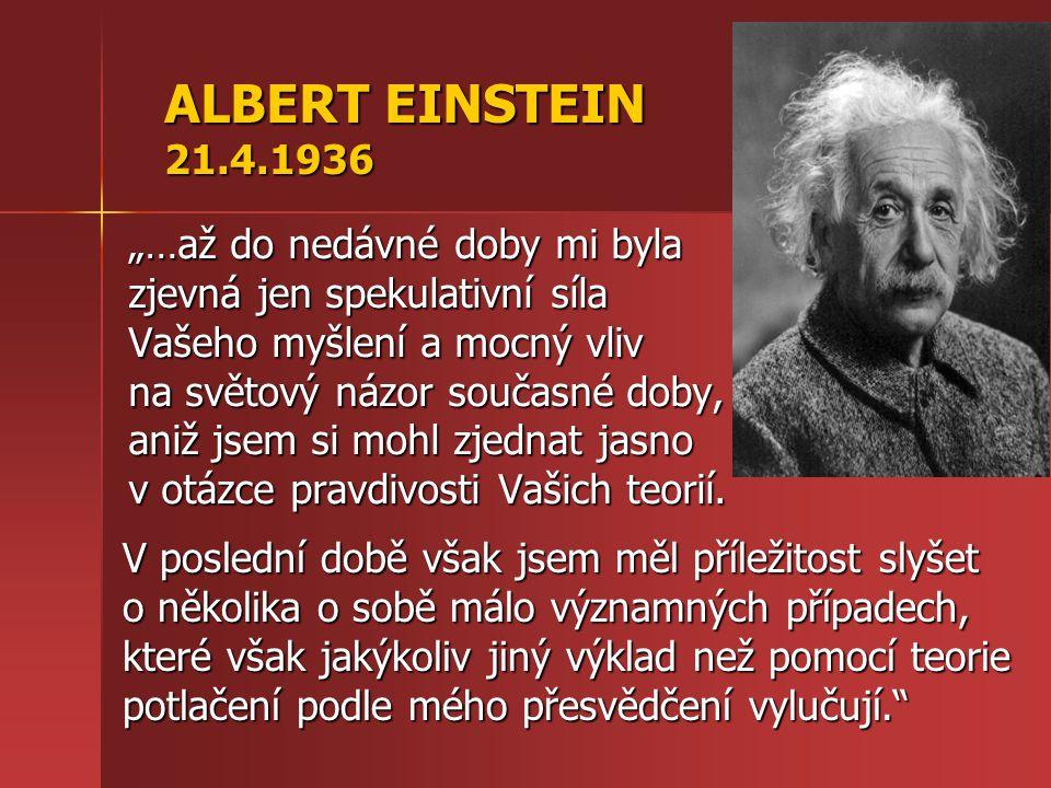 """ALBERT EINSTEIN 21.4.1936 """"…až do nedávné doby mi byla zjevná jen spekulativní síla Vašeho myšlení a mocný vliv na světový názor současné doby, aniž j"""