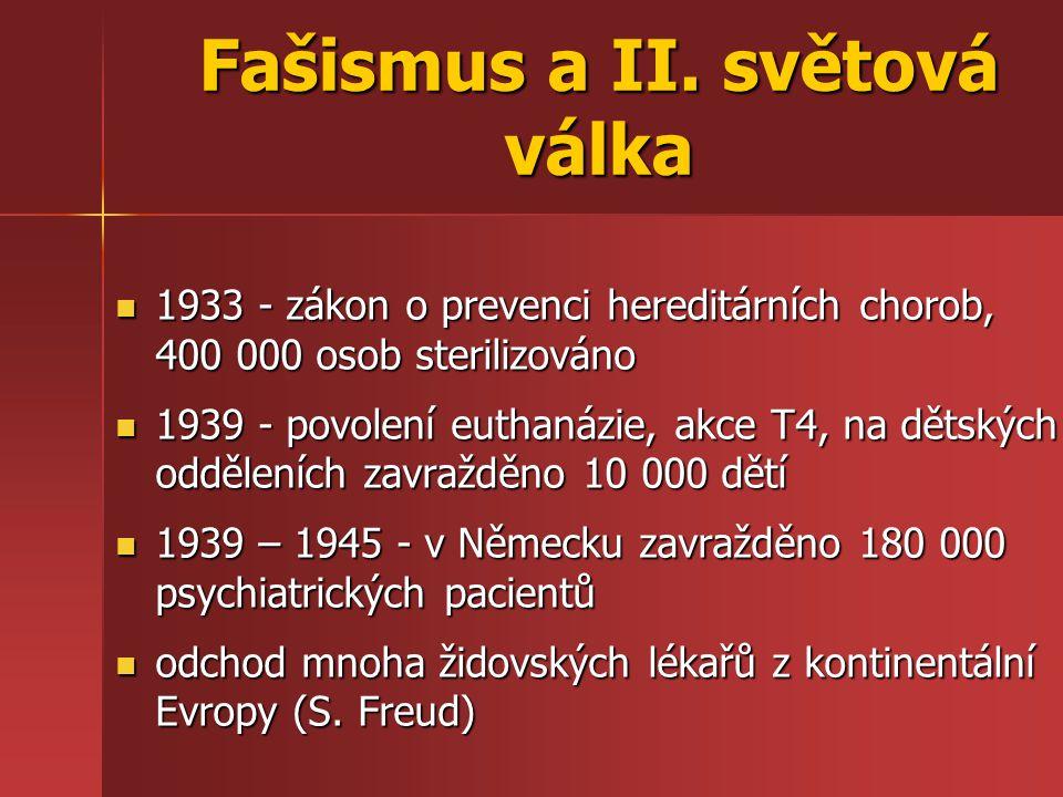 Fašismus a II. světová válka 1933 - zákon o prevenci hereditárních chorob, 400 000 osob sterilizováno 1933 - zákon o prevenci hereditárních chorob, 40
