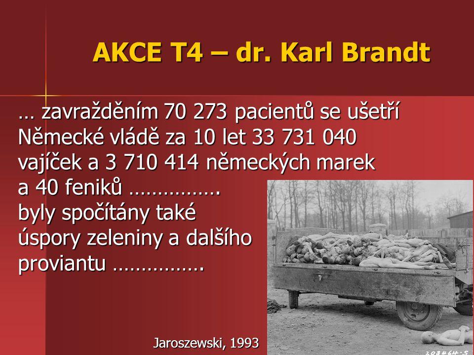AKCE T4 – dr. Karl Brandt … zavražděním 70 273 pacientů se ušetří Německé vládě za 10 let 33 731 040 vajíček a 3 710 414 německých marek a 40 feniků …