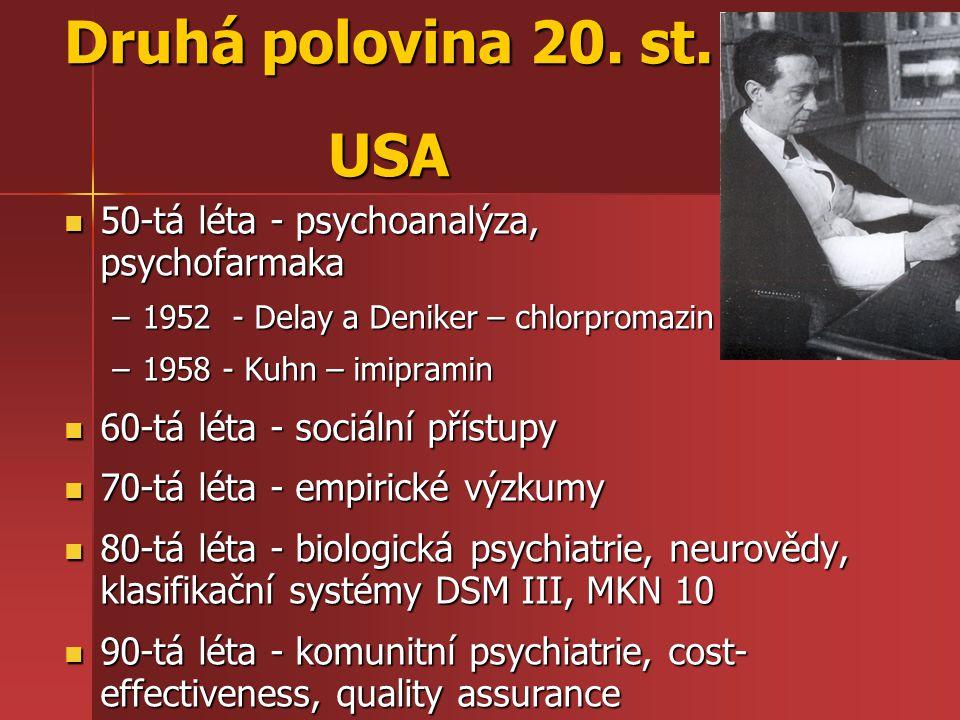 Druhá polovina 20. st. USA 50-tá léta - psychoanalýza, psychofarmaka 50-tá léta - psychoanalýza, psychofarmaka –1952 - Delay a Deniker – chlorpromazin