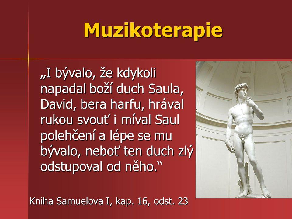 """Muzikoterapie """" I bývalo, že kdykoli napadal boží duch Saula, David, bera harfu, hrával rukou svouť i míval Saul polehčení a lépe se mu bývalo, neboť"""