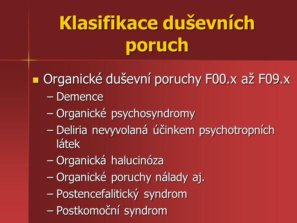 Klasifikace duševních poruch Organické duševní poruchy F00.x až F09.x Organické duševní poruchy F00.x až F09.x –Demence –Organické psychosyndromy –Del