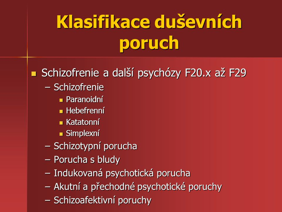 Klasifikace duševních poruch Schizofrenie a další psychózy F20.x až F29 Schizofrenie a další psychózy F20.x až F29 –Schizofrenie Paranoidní Paranoidní