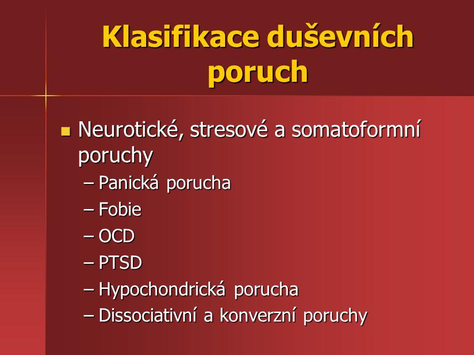 Klasifikace duševních poruch Neurotické, stresové a somatoformní poruchy Neurotické, stresové a somatoformní poruchy –Panická porucha –Fobie –OCD –PTS
