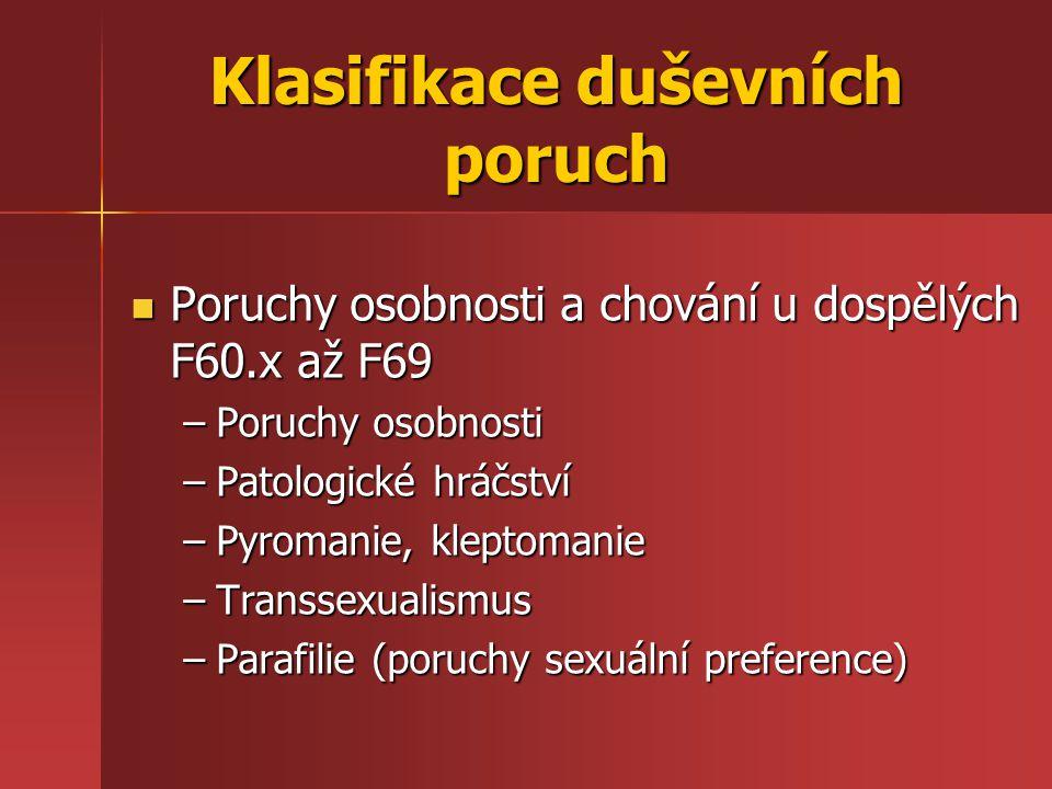 Klasifikace duševních poruch Poruchy osobnosti a chování u dospělých F60.x až F69 Poruchy osobnosti a chování u dospělých F60.x až F69 –Poruchy osobno