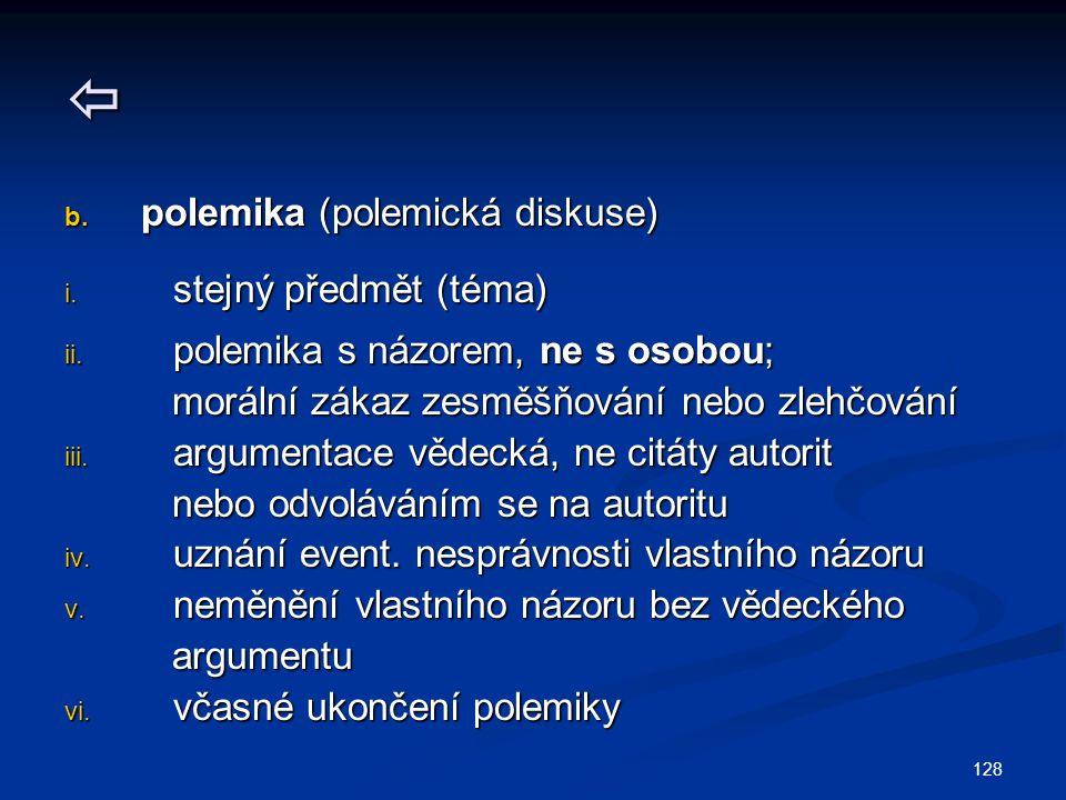128  b. polemika (polemická diskuse) i. stejný předmět (téma) ii.