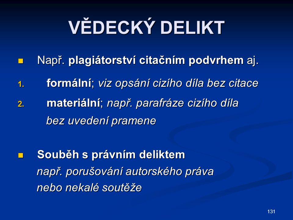 131 VĚDECKÝ DELIKT Např. plagiátorství citačním podvrhem aj.