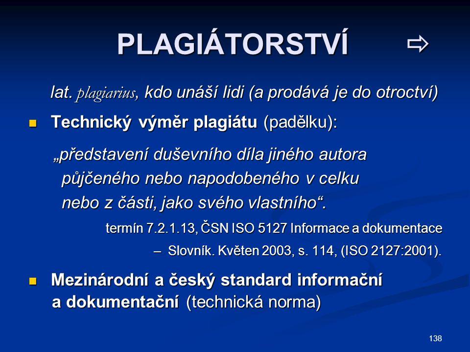 138 PLAGIÁTORSTVÍ  PLAGIÁTORSTVÍ  lat. plagiarius, kdo unáší lidi (a prodává je do otroctví) lat.