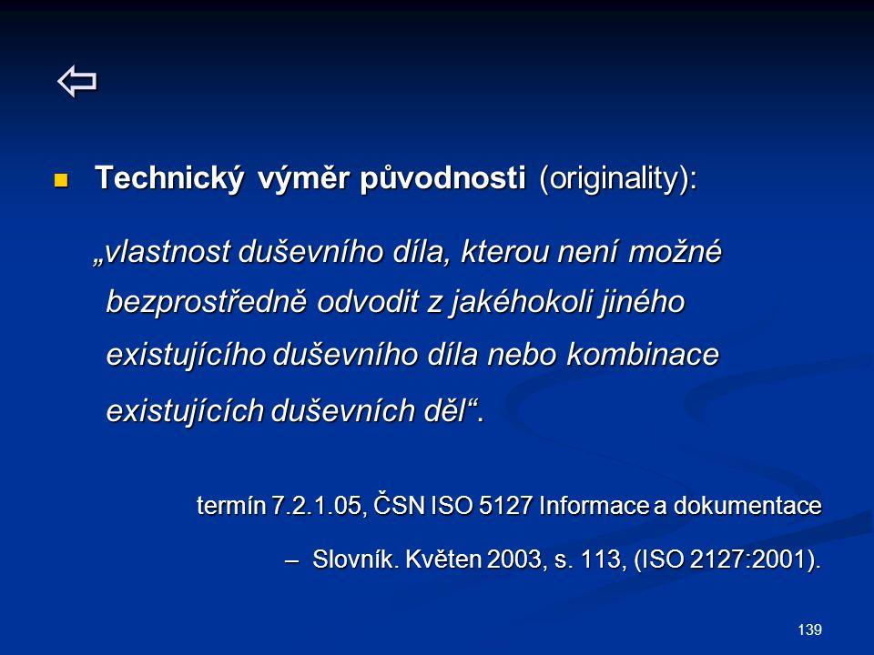 """139  Technický výměr původnosti (originality): Technický výměr původnosti (originality): """"vlastnost duševního díla, kterou není možné """"vlastnost duševního díla, kterou není možné bezprostředně odvodit z jakéhokoli jiného bezprostředně odvodit z jakéhokoli jiného existujícího duševního díla nebo kombinace existujícího duševního díla nebo kombinace existujících duševních děl ."""