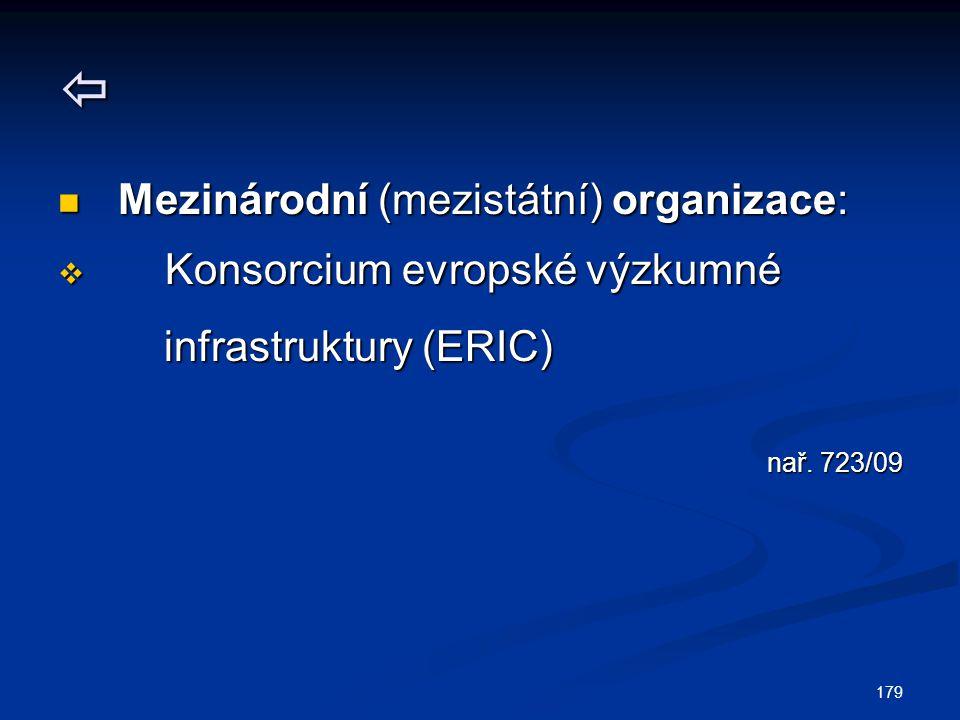 179  Mezinárodní (mezistátní) organizace: Mezinárodní (mezistátní) organizace:  Konsorcium evropské výzkumné infrastruktury (ERIC) infrastruktury (ERIC) nař.