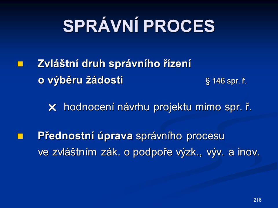 216 SPRÁVNÍ PROCES Zvláštní druh správního řízení Zvláštní druh správního řízení o výběru žádosti § 146 spr.