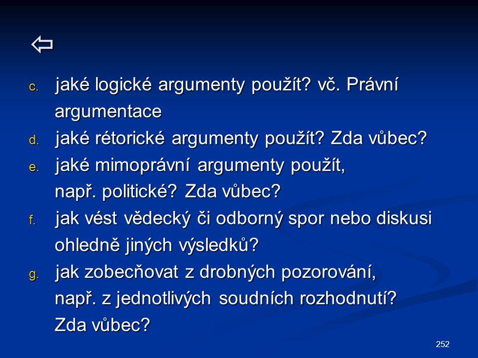  c. jaké logické argumenty použít. vč. Právní argumentace argumentace d.