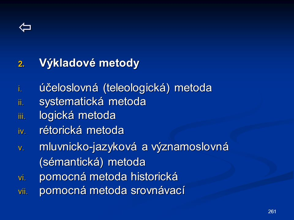 261  2. Výkladové metody i. účeloslovná (teleologická) metoda ii.