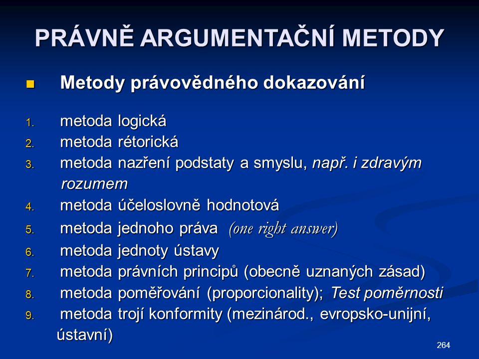 264 PRÁVNĚ ARGUMENTAČNÍ METODY Metody právovědného dokazování Metody právovědného dokazování 1.