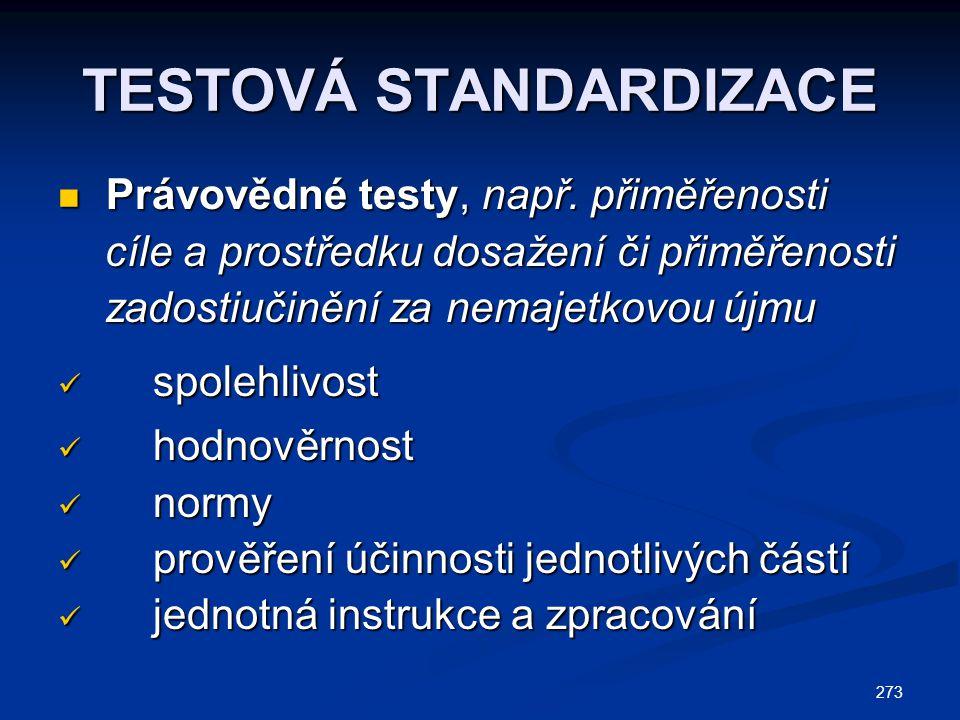 273 TESTOVÁ STANDARDIZACE Právovědné testy, např. přiměřenosti Právovědné testy, např.