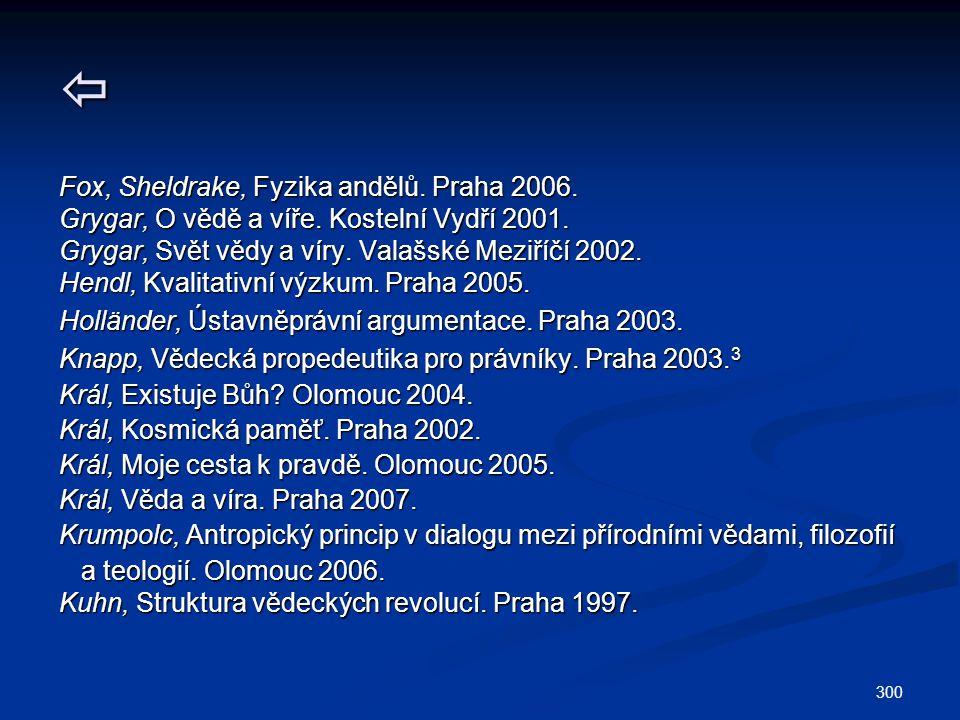 300  Fox, Sheldrake, Fyzika andělů. Praha 2006. Grygar, O vědě a víře.