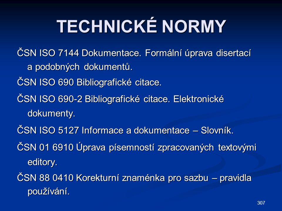 307 TECHNICKÉ NORMY ČSN ISO 7144 Dokumentace. Formální úprava disertací a podobných dokumentů.