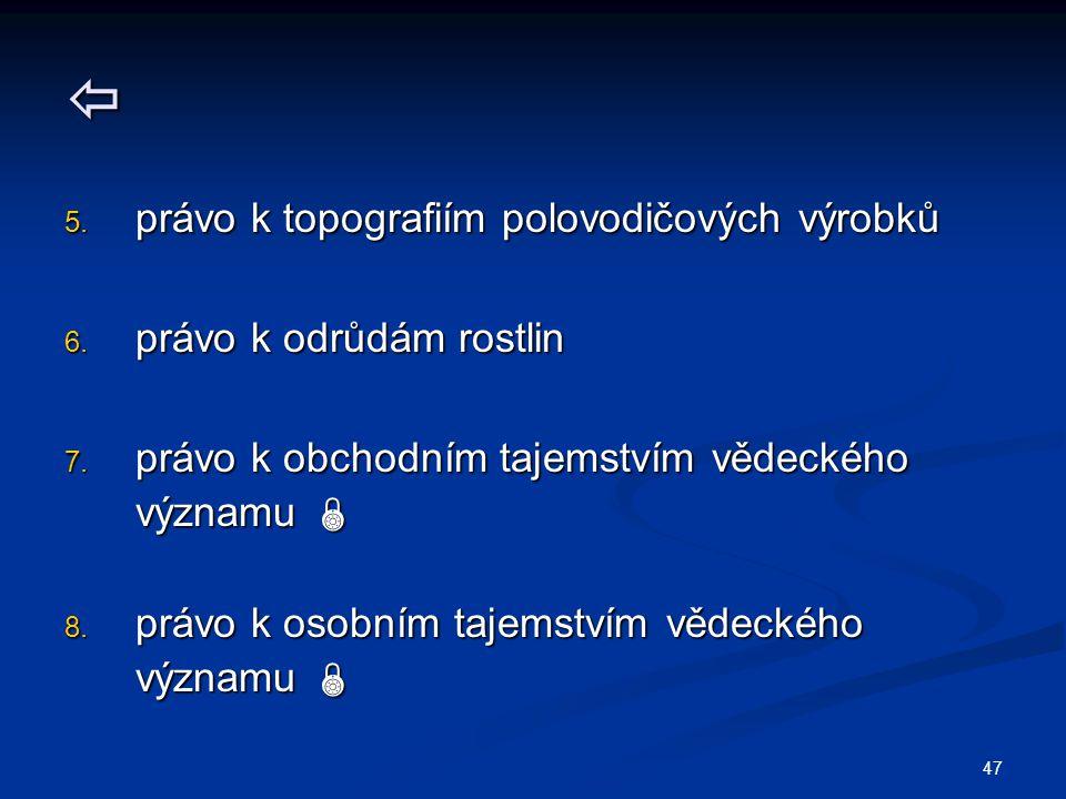 47  5. právo k topografiím polovodičových výrobků 6.