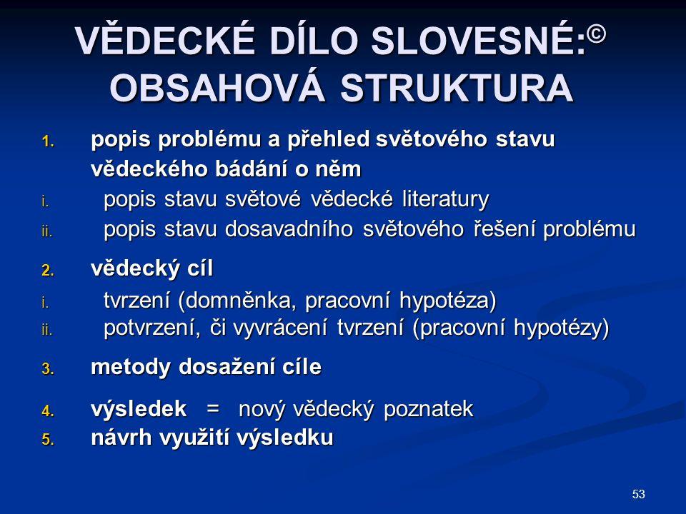 53 VĚDECKÉ DÍLO SLOVESNÉ: © OBSAHOVÁ STRUKTURA 1.