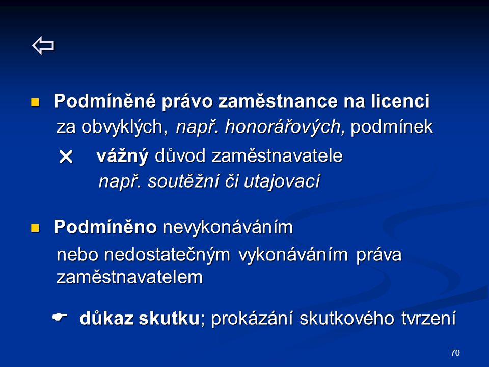 70  Podmíněné právo zaměstnance na licenci Podmíněné právo zaměstnance na licenci za obvyklých, např.