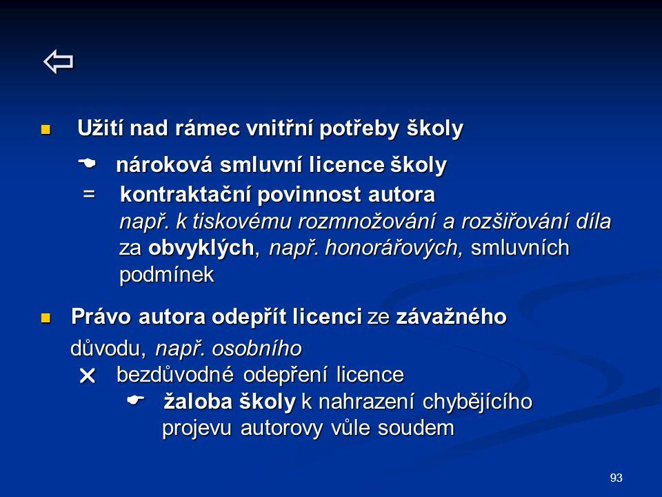 93  Užití nad rámec vnitřní potřeby školy Užití nad rámec vnitřní potřeby školy  nároková smluvní licence školy  nároková smluvní licence školy = kontraktační povinnost autora = kontraktační povinnost autora např.