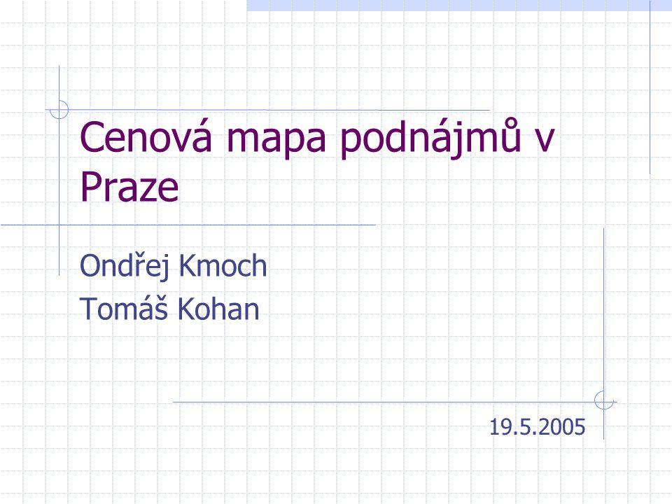 Cenová mapa podnájmů v Praze Ondřej Kmoch Tomáš Kohan 19.5.2005