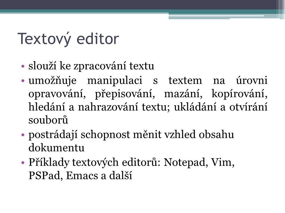 Textový editor slouží ke zpracování textu umožňuje manipulaci s textem na úrovni opravování, přepisování, mazání, kopírování, hledání a nahrazování textu; ukládání a otvírání souborů postrádají schopnost měnit vzhled obsahu dokumentu Příklady textových editorů: Notepad, Vim, PSPad, Emacs a další