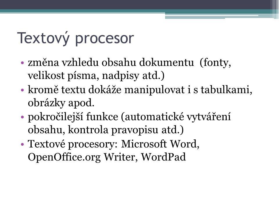 Textový procesor změna vzhledu obsahu dokumentu (fonty, velikost písma, nadpisy atd.) kromě textu dokáže manipulovat i s tabulkami, obrázky apod.