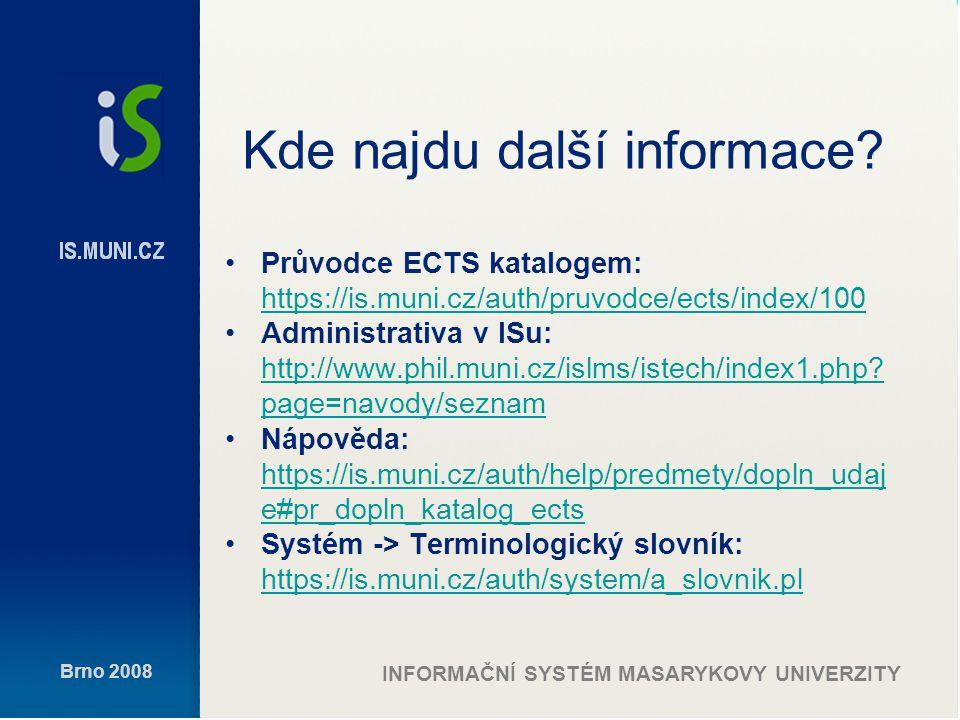 Brno 2008 INFORMAČNÍ SYSTÉM MASARYKOVY UNIVERZITY Kde najdu další informace.