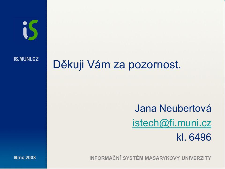 Brno 2008 INFORMAČNÍ SYSTÉM MASARYKOVY UNIVERZITY Děkuji Vám za pozornost.