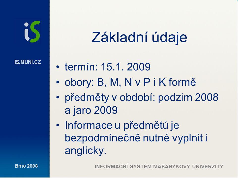 Brno 2008 INFORMAČNÍ SYSTÉM MASARYKOVY UNIVERZITY Základní údaje termín: 15.1.