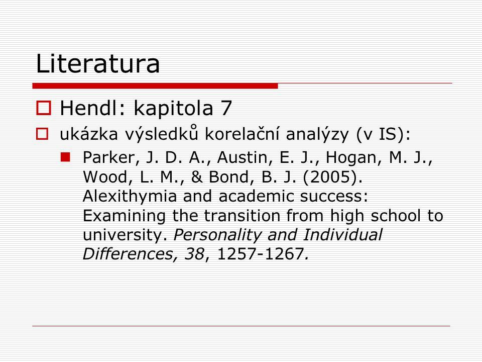 Literatura  Hendl: kapitola 7  ukázka výsledků korelační analýzy (v IS): Parker, J.