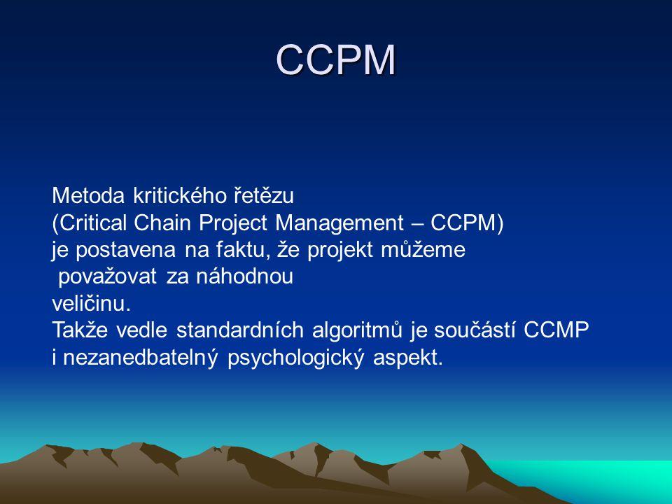 CCPM Metoda kritického řetězu (Critical Chain Project Management – CCPM) je postavena na faktu, že projekt můžeme považovat za náhodnou veličinu. Takž