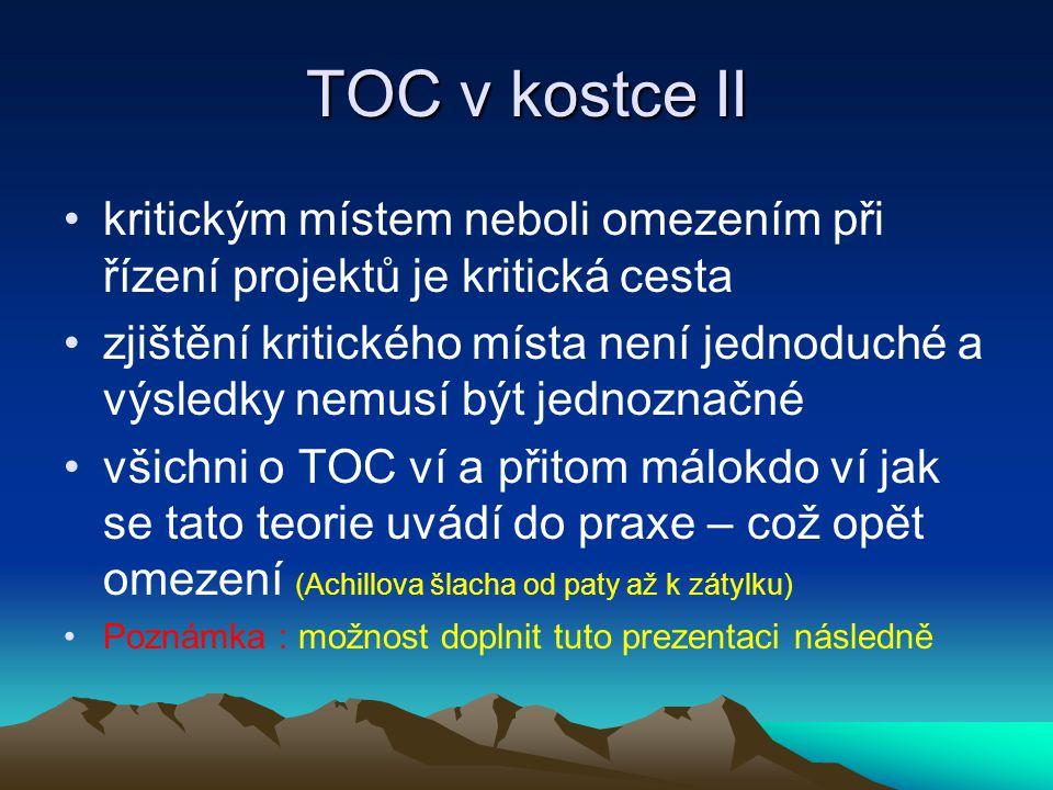 TOC v kostce II kritickým místem neboli omezením při řízení projektů je kritická cesta zjištění kritického místa není jednoduché a výsledky nemusí být