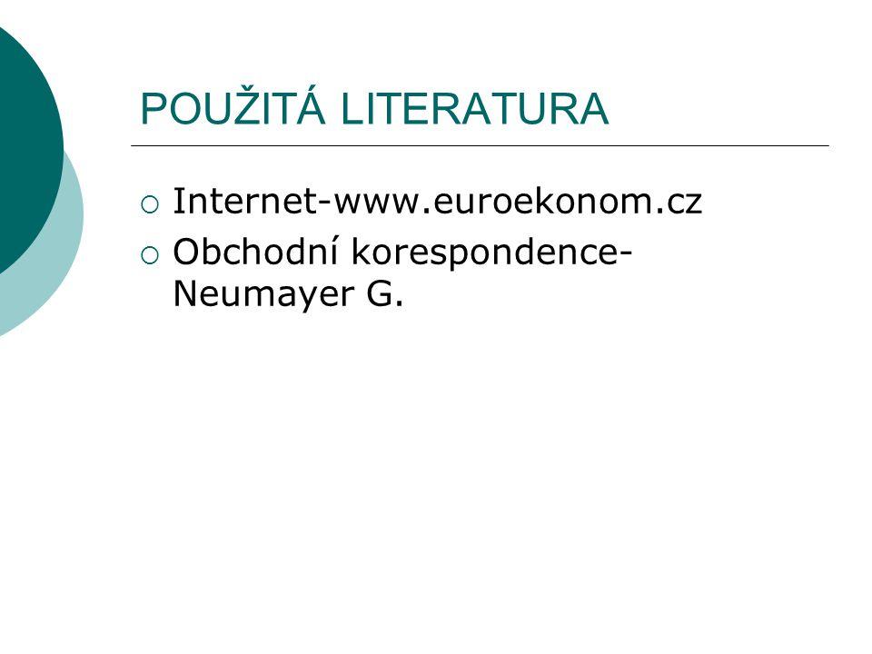 POUŽITÁ LITERATURA  Internet-www.euroekonom.cz  Obchodní korespondence- Neumayer G.