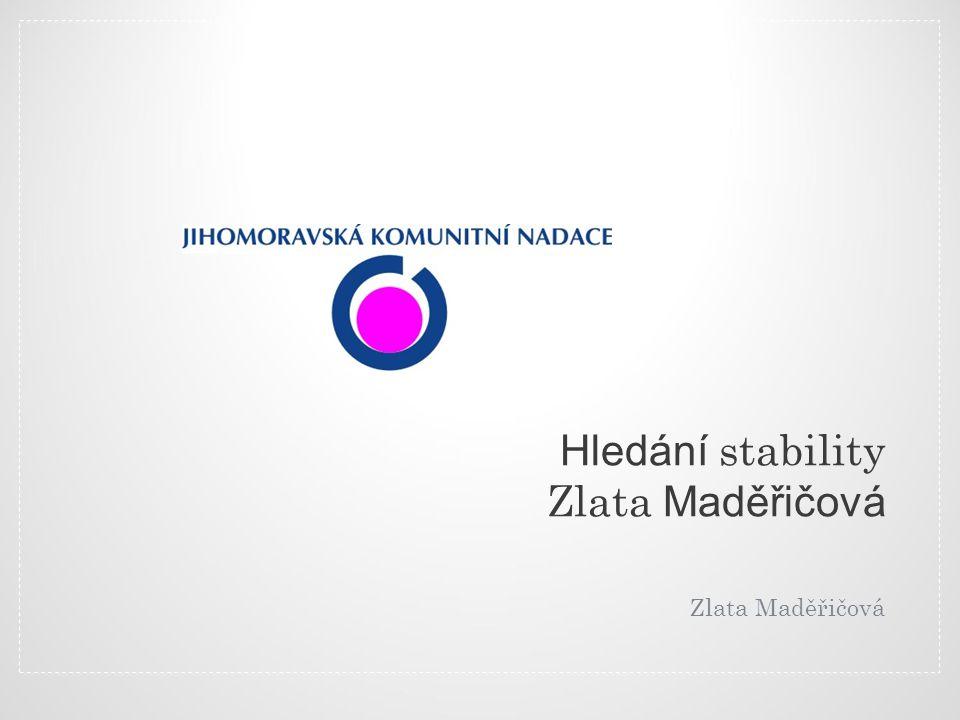 Jak být stabilní organizací ? vztahů 2 Zlata Maděřičová Jihomoravská komunitní nadace
