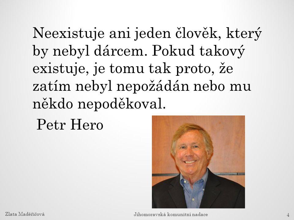 Neexistuje ani jeden člověk, který by nebyl dárcem. Pokud takový existuje, je tomu tak proto, že zatím nebyl nepožádán nebo mu někdo nepoděkoval. Petr
