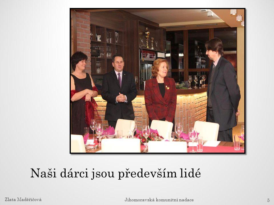 Naši dárci jsou především lidé Zlata Maděřičová Jihomoravská komunitní nadace 5