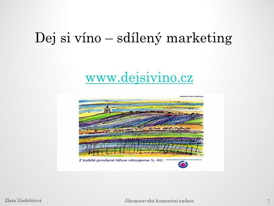Dej si víno – sdílený marketing www.dejsivino.cz 7 Zlata Maděřičová Jihomoravská komunitní nadace